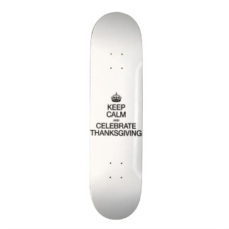 KEEP CALM AND CELEBRATE THANKSGIVING SKATE BOARDS