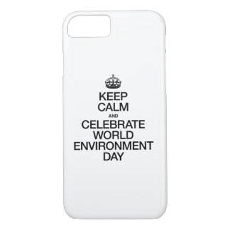 KEEP CALM AND CELEBRATE WORLD ENVIRONMENT DAY iPhone 8/7 CASE