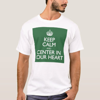 Keep Calm and Center in Your Heart T-Shirt