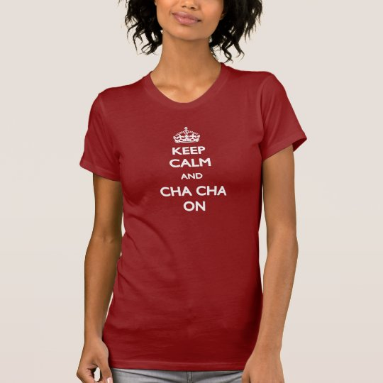 Keep Calm and Cha Cha On T-shirt