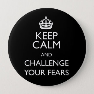 KEEP CALM AND CHALLENGE YOUR FEARS BUTTON