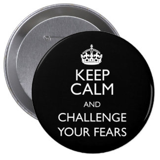 KEEP CALM AND CHALLENGE YOUR FEARS PIN