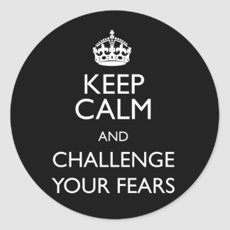 KEEP CALM AND CHALLENGE YOUR FEARS CLASSIC ROUND STICKER