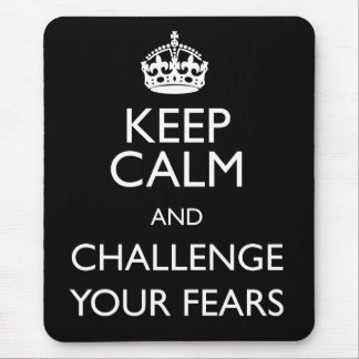 KEEP CALM AND CHALLENGE YOUR FEARS MOUSE PAD