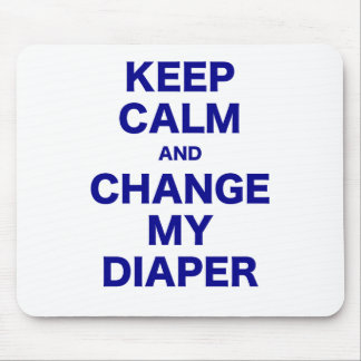 Keep Calm and Change my Diaper Mouse Pad
