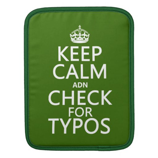 Keep Calm 'and' Check For Typos (in any color) Sleeves For iPads