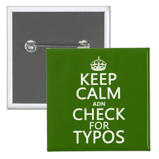 Keep Calm 'and' Check For Typos (in any color) Pinback Button