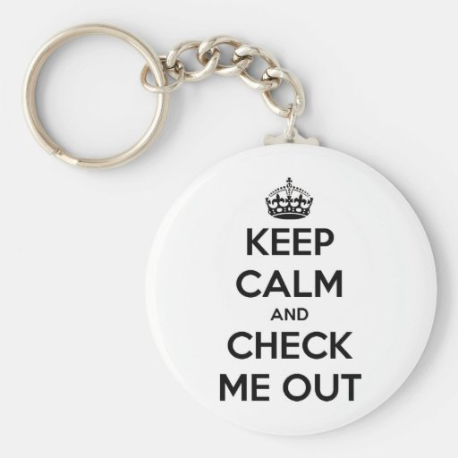Keep calm and check me out keychain