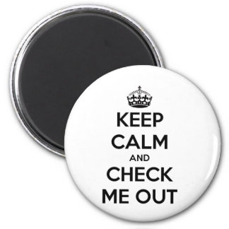 Keep calm and check me out magnet