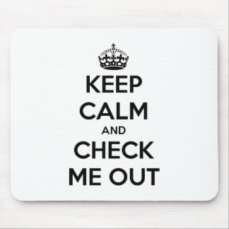 Keep calm and check me out mouse pad