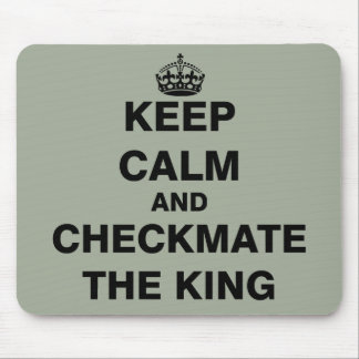 Keep Calm and Checkmate The King Mouse Pad