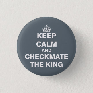 Keep Calm and Checkmate The King Pinback Button