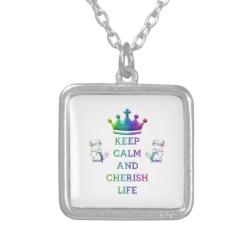 Keep Calm and Cherish Life Custom Jewelry