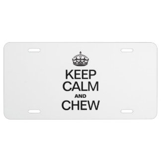 KEEP CALM AND CHEW LICENSE PLATE