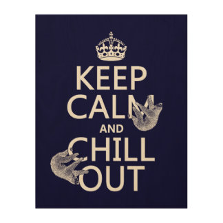 Keep Calm and Chill Out (sloth) (any color) Wood Print