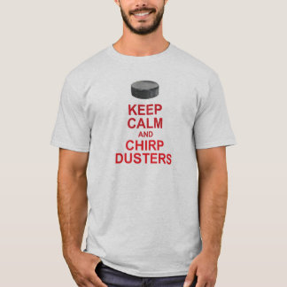 Keep Calm and Chirp Dusters NHLChirps T-Shirt