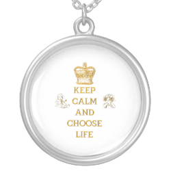 Keep Calm and Choose Life Necklaces