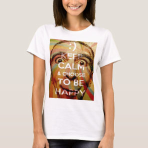 Keep calm and choose to be happy T-Shirt