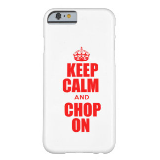 Keep Calm and Chop On iPhone 6 case