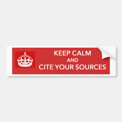 Keep Calm and Cite Your Sources Bumper Sticker
