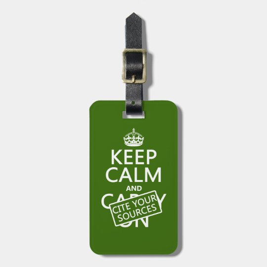 Keep Calm and Cite Your Sources (in any color) Bag Tag