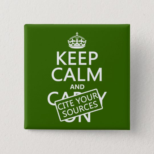 Keep Calm and Cite Your Sources (in any color) Button