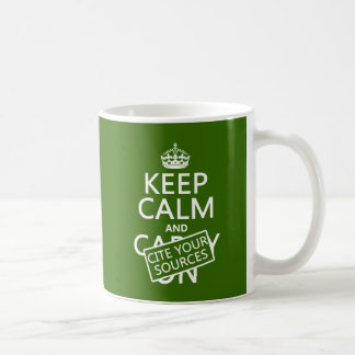 Keep Calm and Cite Your Sources (in any color) Classic White Coffee Mug
