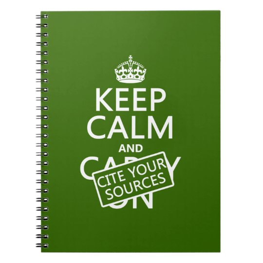 Keep Calm and Cite Your Sources (in any color) Notebook