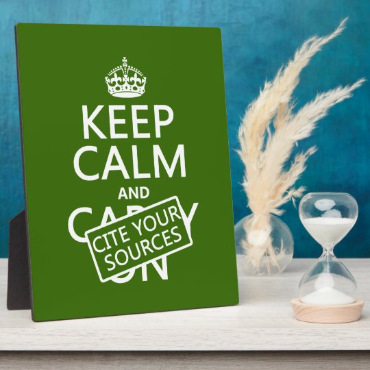 Keep Calm and Cite Your Sources (in any color) Plaque