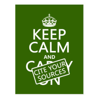 Keep Calm and Cite Your Sources (in any color) Postcard