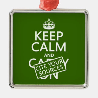 Keep Calm and Cite Your Sources (in any color) Square Metal Christmas Ornament