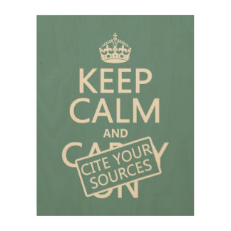 Keep Calm and Cite Your Sources (in any color) Wood Print
