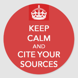 Keep Calm and Cite Your Sources Stickers