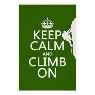 Keep Calm and Climb On (customizable color) Poster