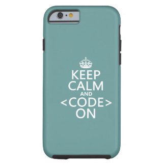 Keep Calm and <Code> On - all colours Tough iPhone 6 Case