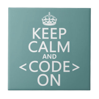 Keep Calm and <Code> On - all colours Ceramic Tile