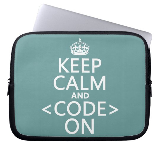 Keep Calm and <Code> On - all colours Computer Sleeve