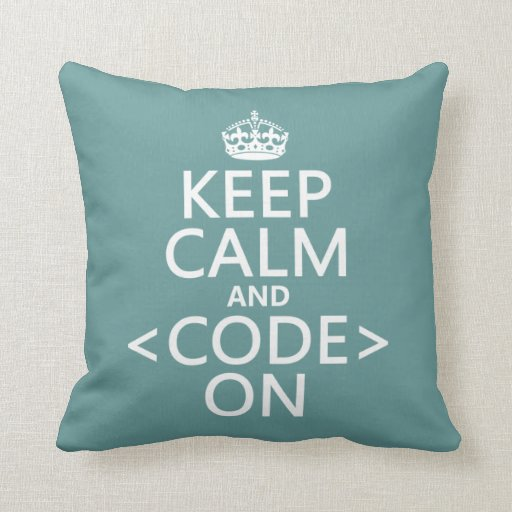 Keep Calm and <Code> On - all colours Throw Pillows