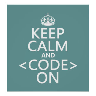 Keep Calm and <Code> On - all colours Poster