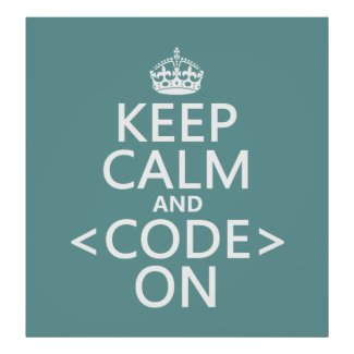 Keep Calm and Code On - all colours Print