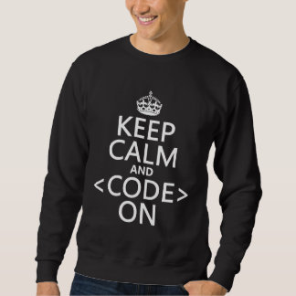 Keep Calm and <Code> On - all colours Sweatshirt