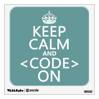 Keep Calm and <Code> On - all colours Wall Decal