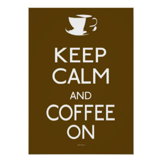 Keep Calm and Coffee On - poster