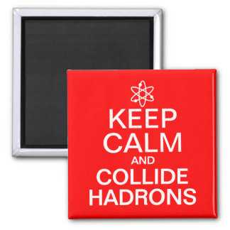 Keep Calm and Collide Hadrons Funny Geek 2 Inch Square Magnet