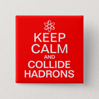 Keep Calm and Collide Hadrons Funny Geek Button