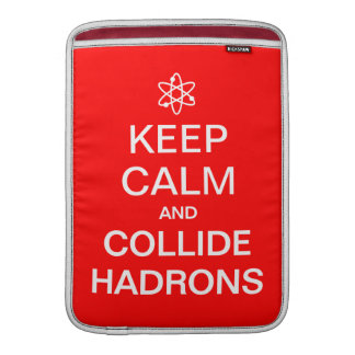 Keep Calm and Collide Hadrons Funny Geek Sleeves For MacBook Air