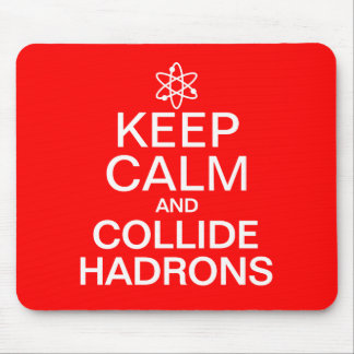 Keep Calm and Collide Hadrons Funny Geek Mouse Pad