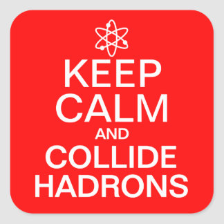 Keep Calm and Collide Hadrons Funny Geek Square Sticker