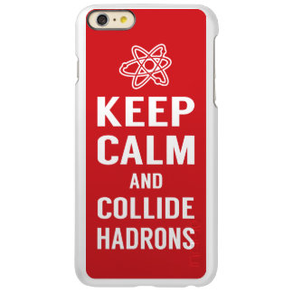 Keep Calm and Collide Hadrons Science Geek Incipio Feather® Shine iPhone 6 Plus Case