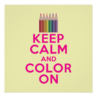 Keep Calm and Color On Poster